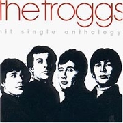 The Troggs. 'Singles Anthology'